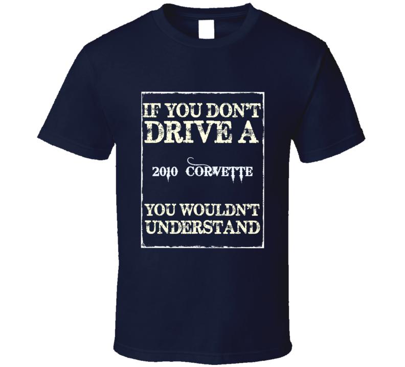 If You Dont Drive A 2010 Chevrolet Corvette Funny Classic Car T Shirt