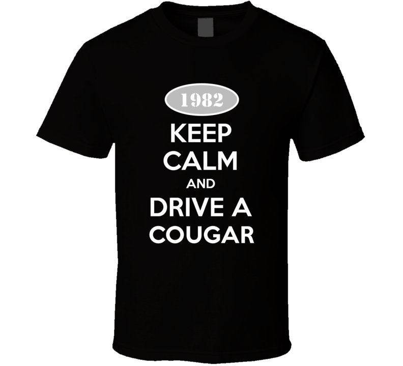 Keep Calm And Drive A 1982 Mercury Cougar T Shirt