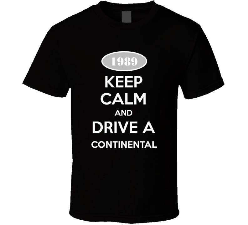 Keep Calm And Drive A 1989 Lincoln Continental T Shirt