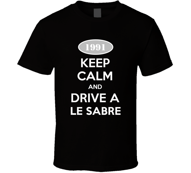 Keep Calm And Drive A 1991 Buick Le Sabre T Shirt