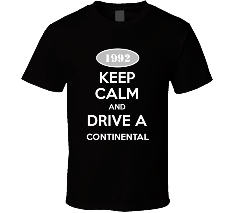 Keep Calm And Drive A 1992 Lincoln Continental T Shirt