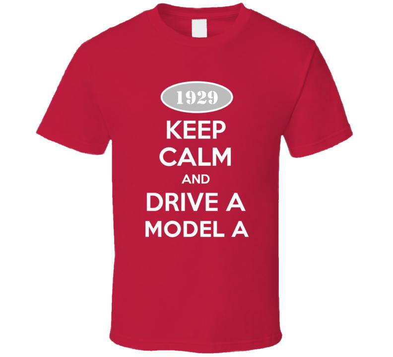 Keep Calm and Drive A 1929 Model A T Shirt
