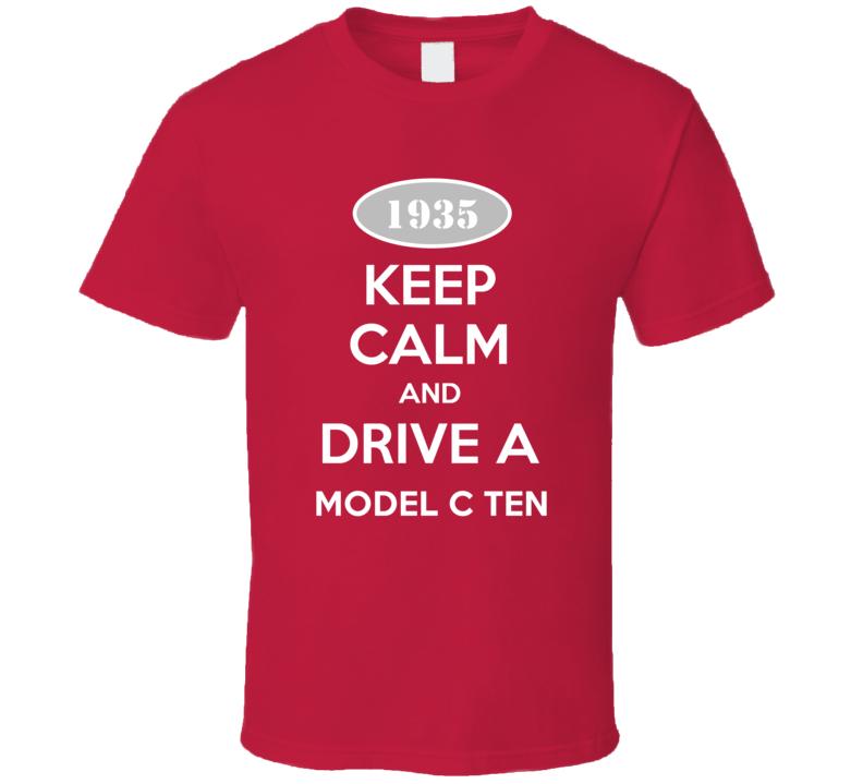 Keep Calm and Drive A 1935 Model C Ten T Shirt