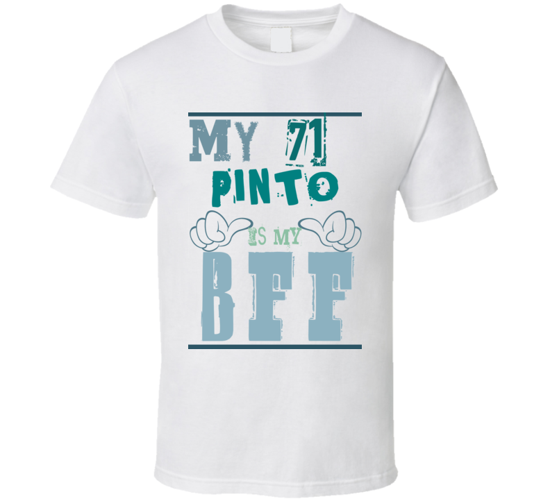 My 1971 Pinto Is My BFF Funny Car T Shirt T Shirt