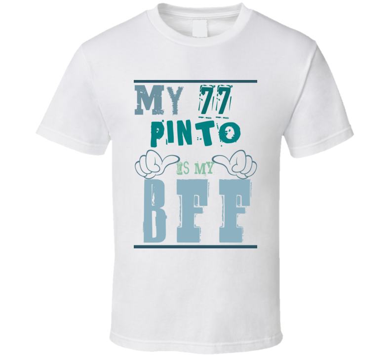 My 1977 Pinto Is My BFF Funny Car T Shirt T Shirt