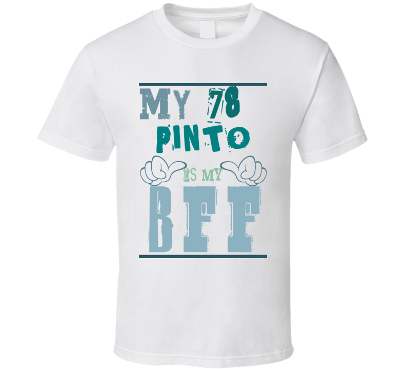 My 1978 Pinto Is My BFF Funny Car T Shirt T Shirt