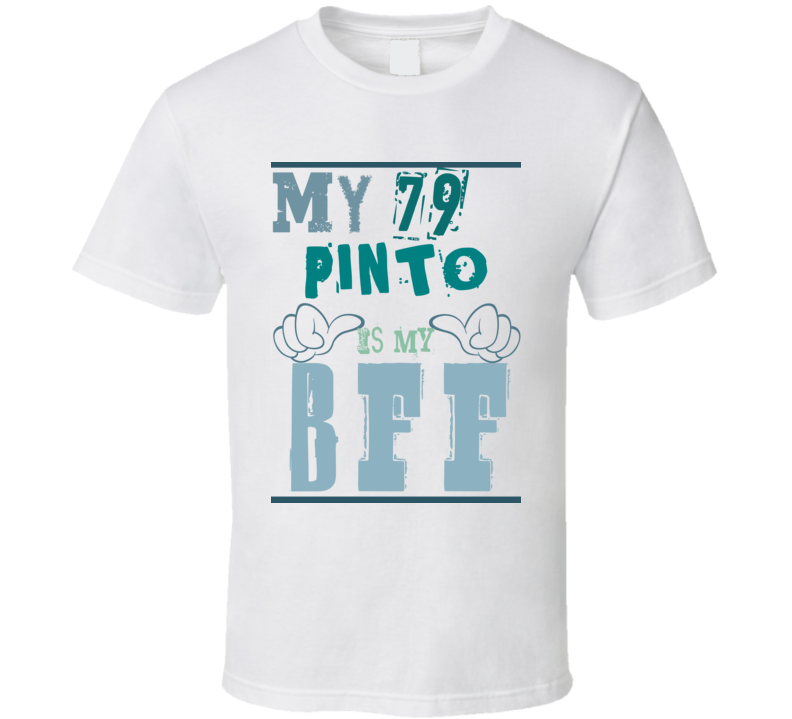 My 1979 Pinto Is My BFF Funny Car T Shirt T Shirt
