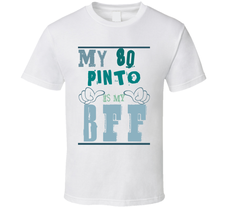 My 1980 Pinto Is My BFF Funny Car T Shirt T Shirt
