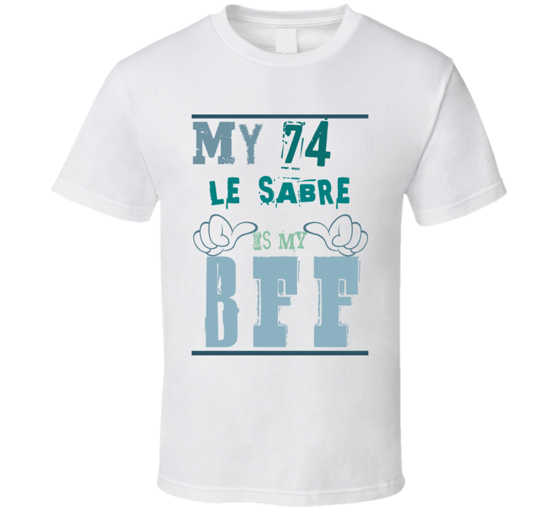 My 1974 Buick Le Sabre Is My BFF Funny Car T Shirt