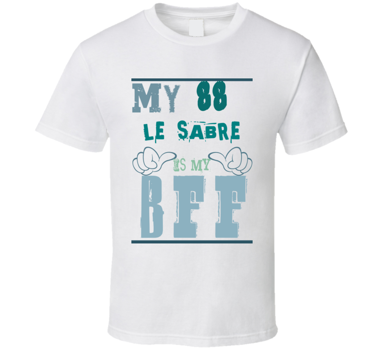 My 1988 Buick Le Sabre Is My BFF Funny Car T Shirt