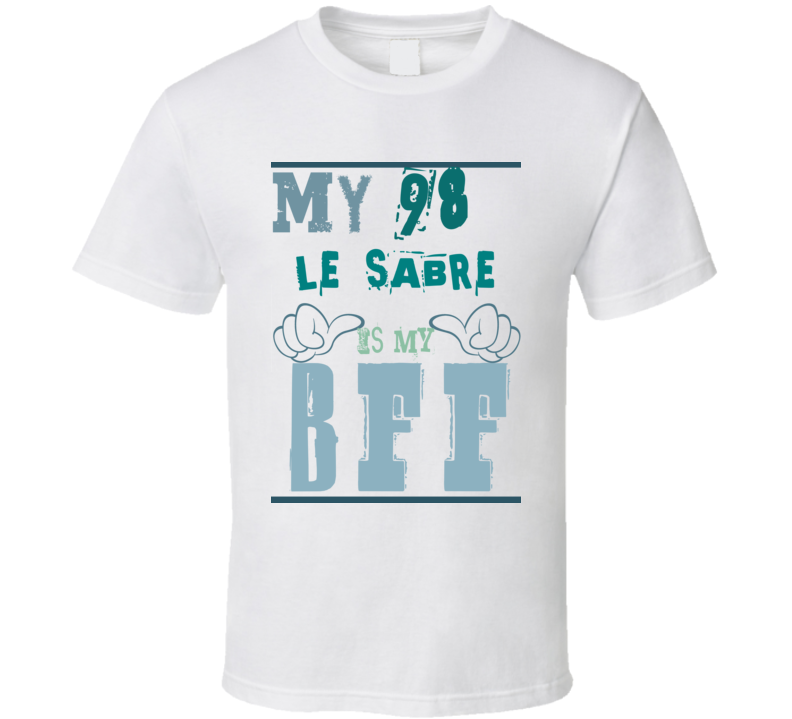 My 1998 Buick Le Sabre Is My BFF Funny Car T Shirt