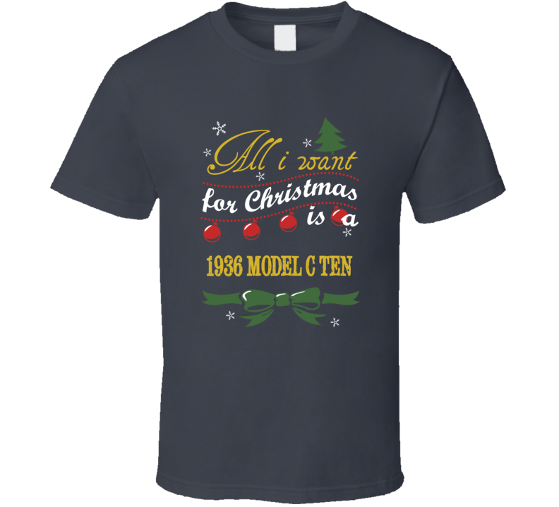 All I Want For Christmas is A 1936 Model C Ten  T Shirt