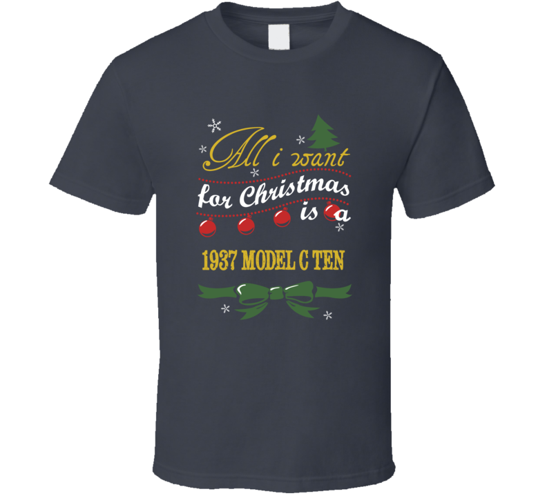 All I Want For Christmas is A 1937 Model C Ten  T Shirt
