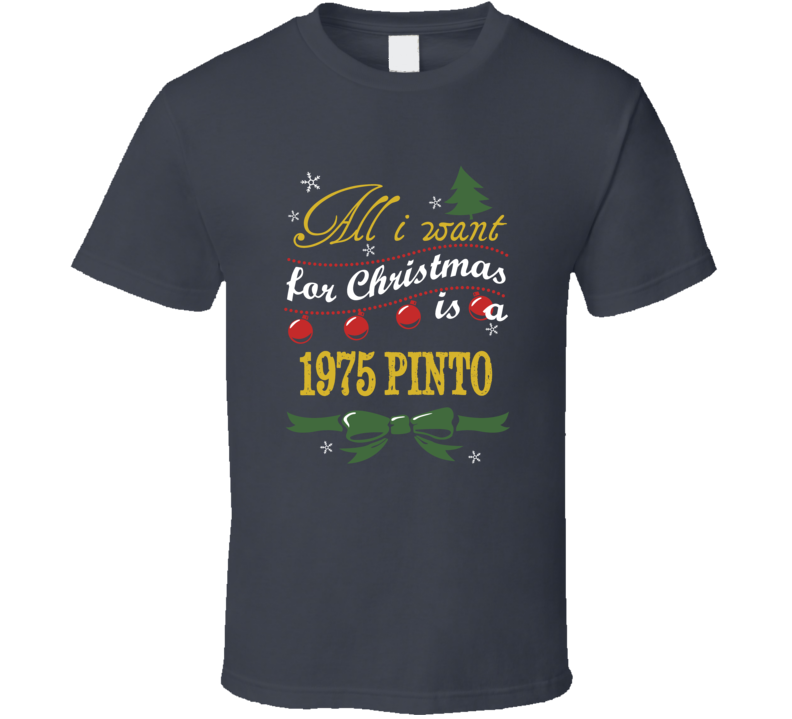 All I Want For Christmas is A 1975 Pinto  T Shirt