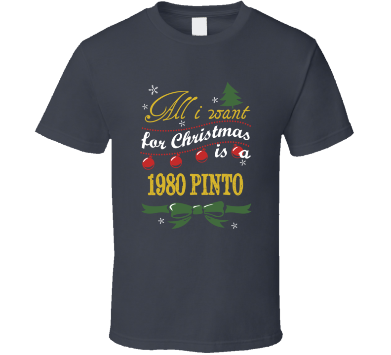 All I Want For Christmas is A 1980 Pinto  T Shirt