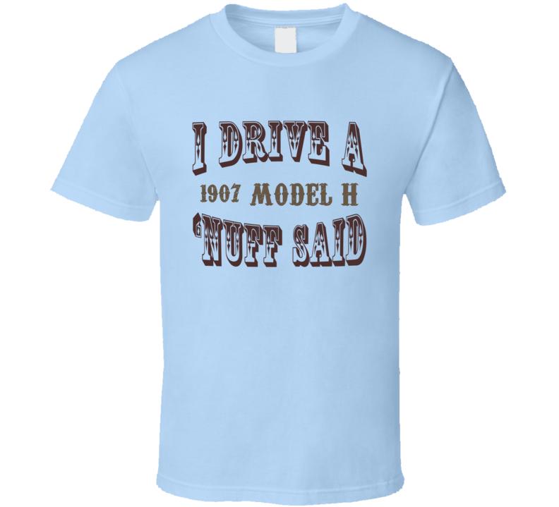 I Drive A 1907 Oldsmobile Model H  Nuff Said T Shirt