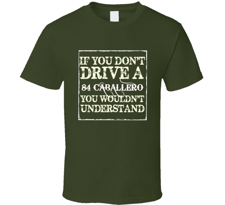 If You Dont Drive A 1984 GMC Caballero You WouldnT Understand Muscle Car T Shirt