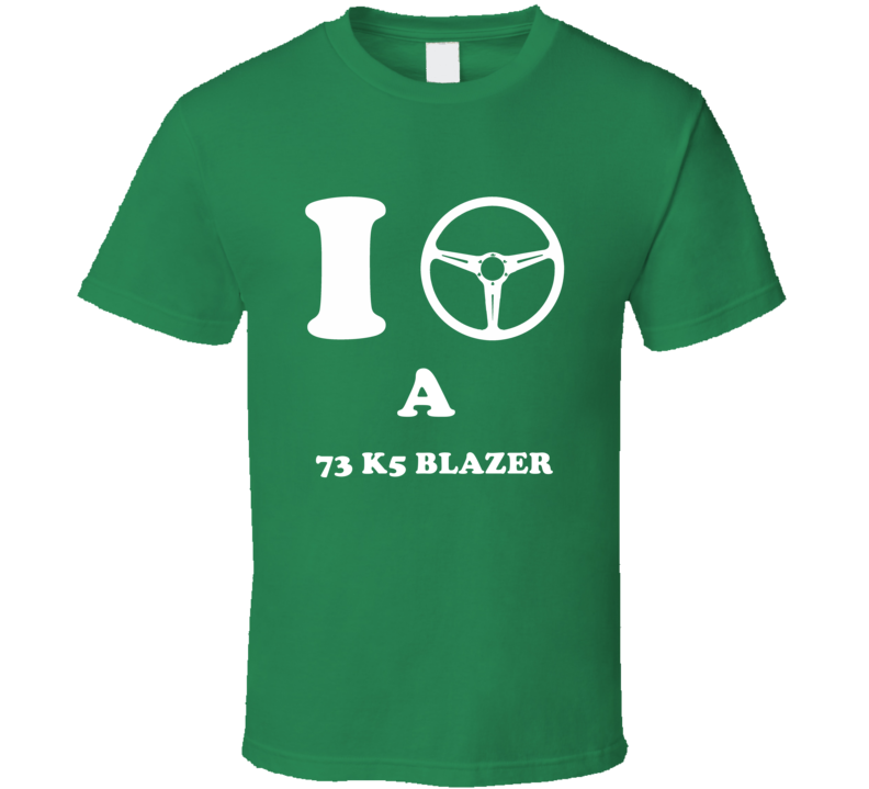 I Drive A 1973 Chevy K5 Blazer Steering Wheel Car T Shirt