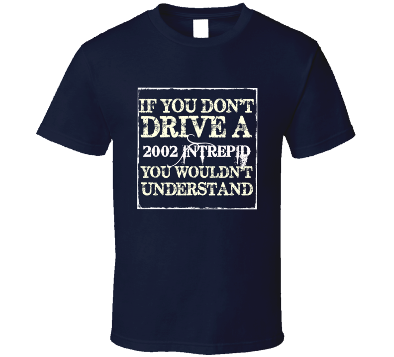 If You Dont Drive A 2002 Dodge Intrepid You Wouldnt Understand T Shirt