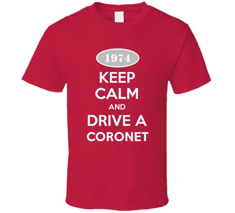 Keep Calm and Drive A 1974 Dodge Coronet T Shirt