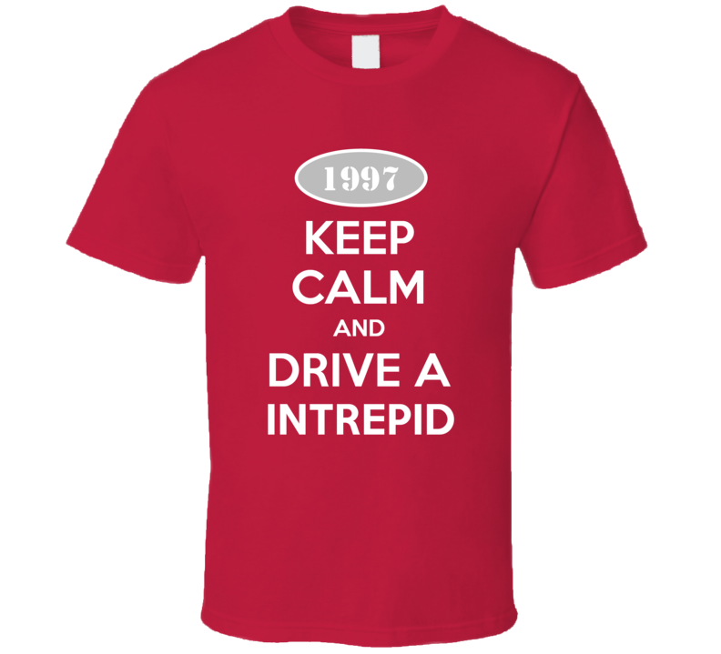 Keep Calm and Drive A 1997 Dodge Intrepid T Shirt