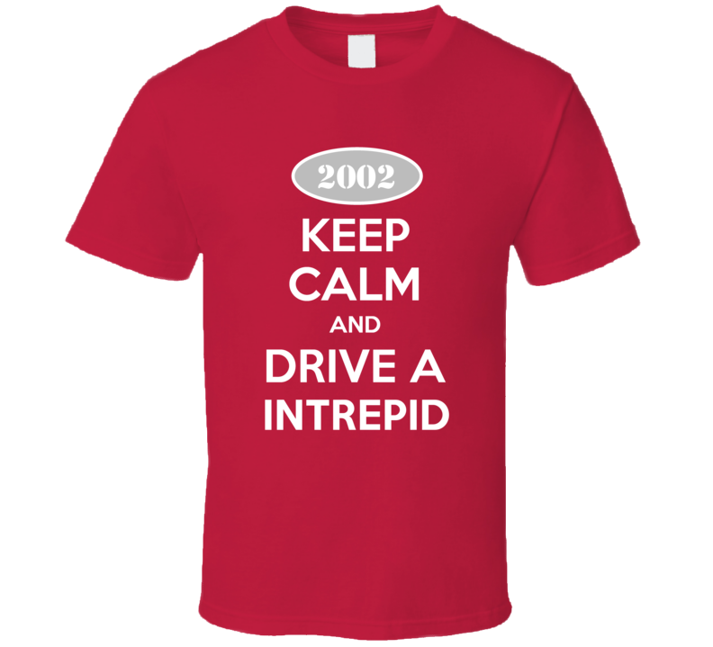 Keep Calm and Drive A 2002 Dodge Intrepid T Shirt