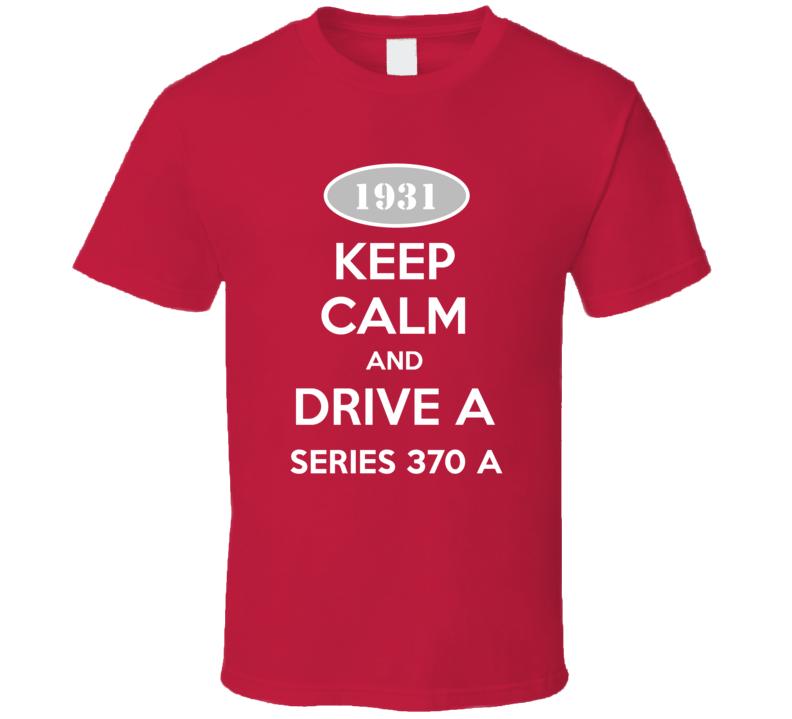 Keep Calm and Drive A 1931 Cadillac Series 370 A T Shirt
