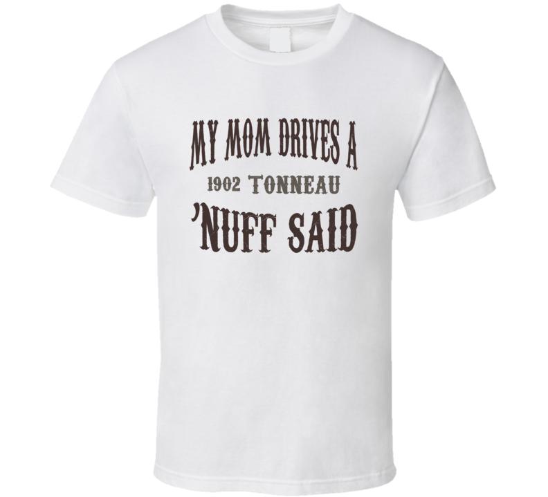 My Mom Drives A 1902 Cadillac Tonneau Nuff Said T Shirt