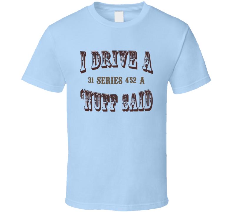I Drive A 1931 Cadillac Series 452 A Nuff Said T Shirt