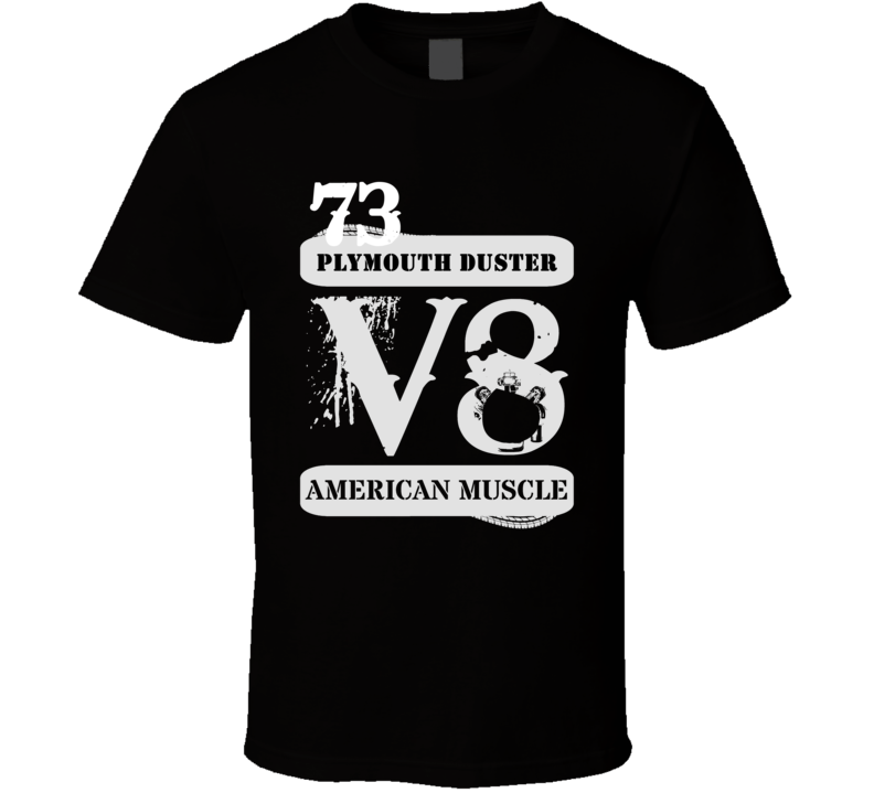 1973 PLYMOUTH DUSTER American Muscle V8 Car Lover T Shirt