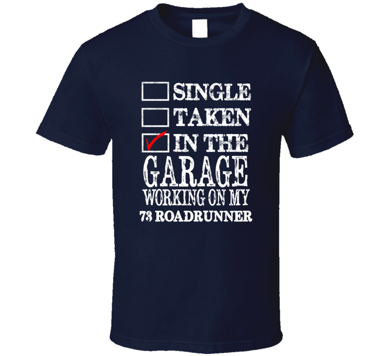 Single Taken In The Garage Working On My 1973 PLYMOUTH ROADRUNNER Muscle Car T Shirt