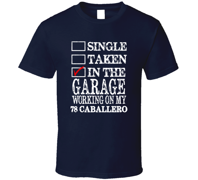 Single Taken In The Garage Working On My 1978 GMC CABALLERO Muscle Car T Shirt