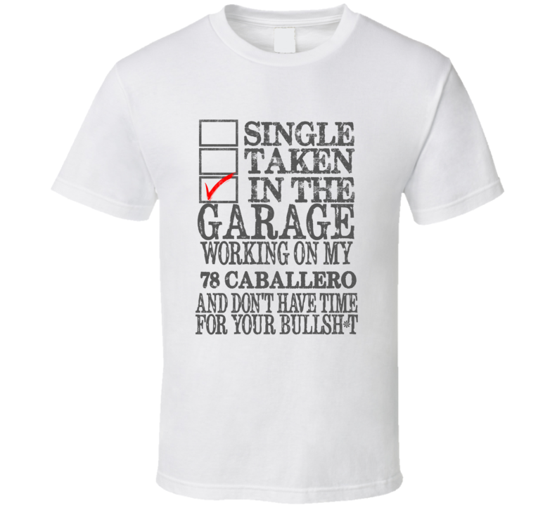 Single Taken In The Garage 1978 GMC CABALLERO Distressed Look Muscle Car T Shirt