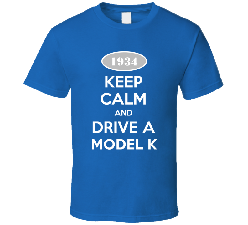 Keep Calm and Drive A 1934 Lincoln Model K Funny T Shirt