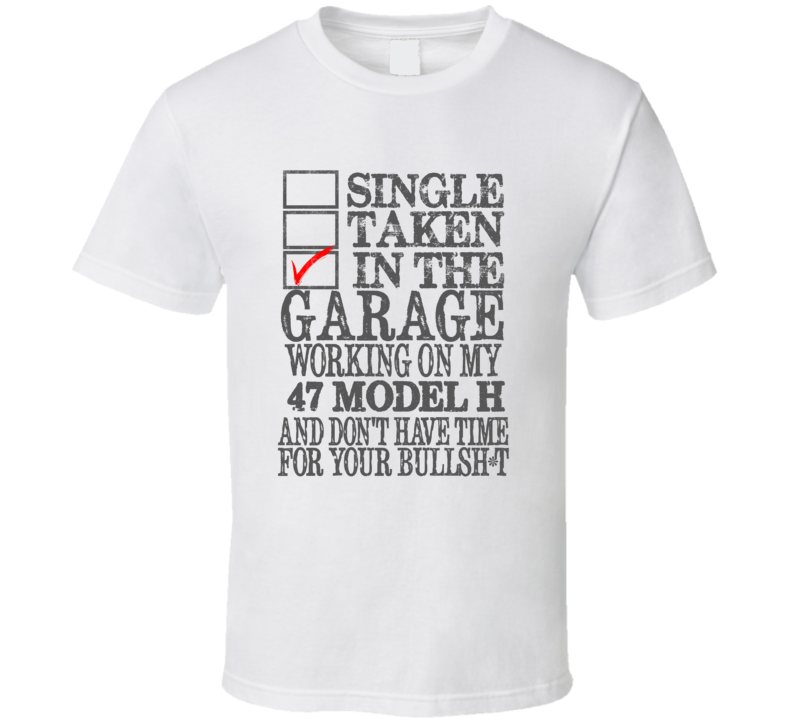 Single Taken In The Garage Working On My 1947 Lincoln Model H T Shirt