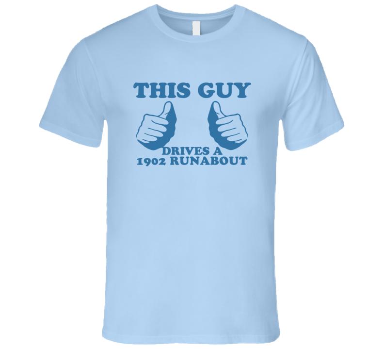 This Guy Drives A 1902 Cadillac Runabout Car Lover T Shirt