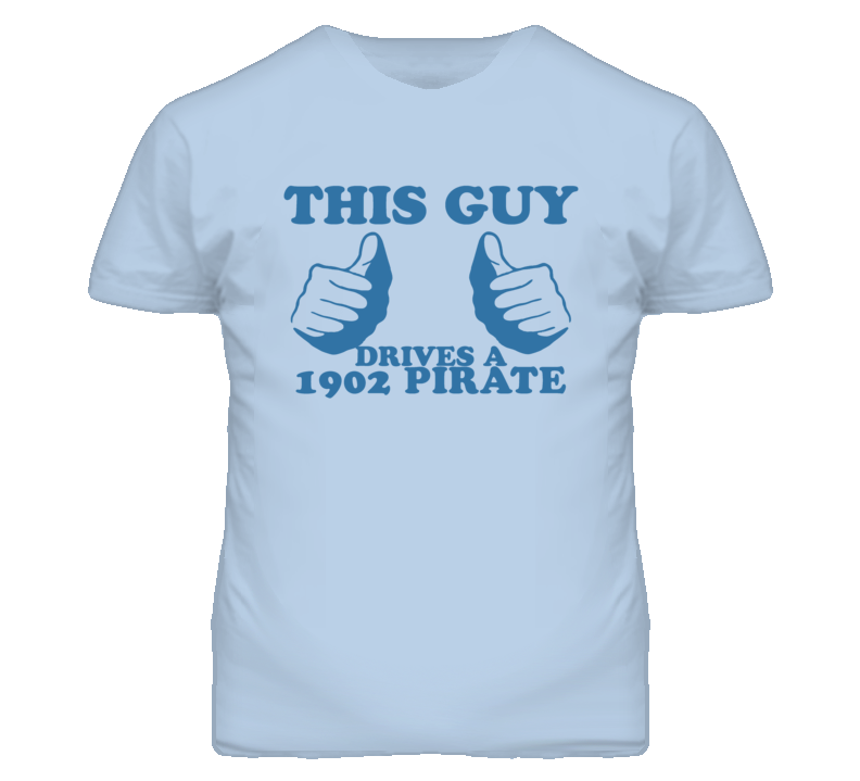 This Guy Drives A 1902 Oldsmobile Pirate Car Lover T Shirt