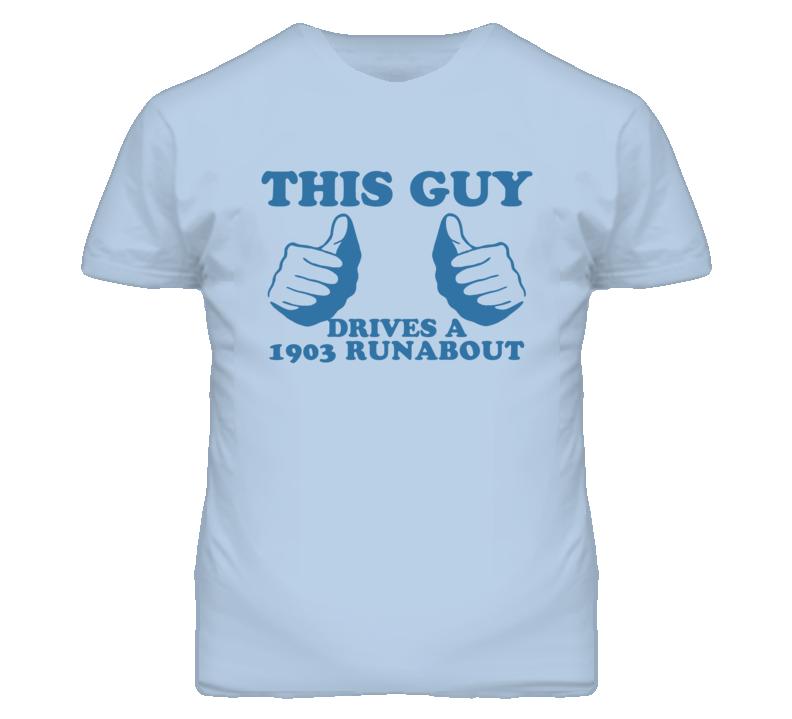 This Guy Drives A 1903 Cadillac Runabout Car Lover T Shirt