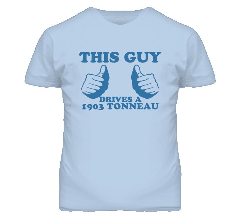 This Guy Drives A 1903 Cadillac Tonneau Car Lover T Shirt