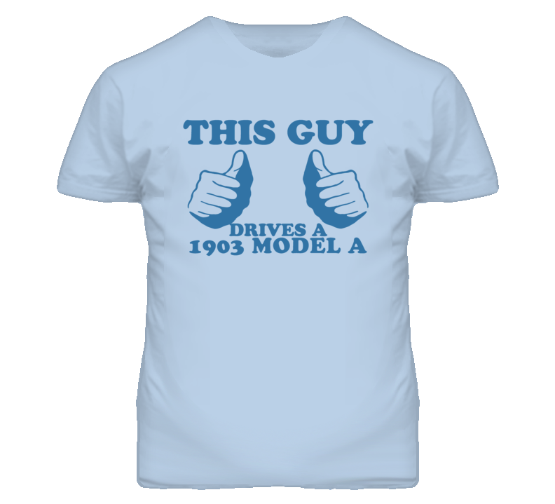 This Guy Drives A 1903 Model A Car Lover T Shirt