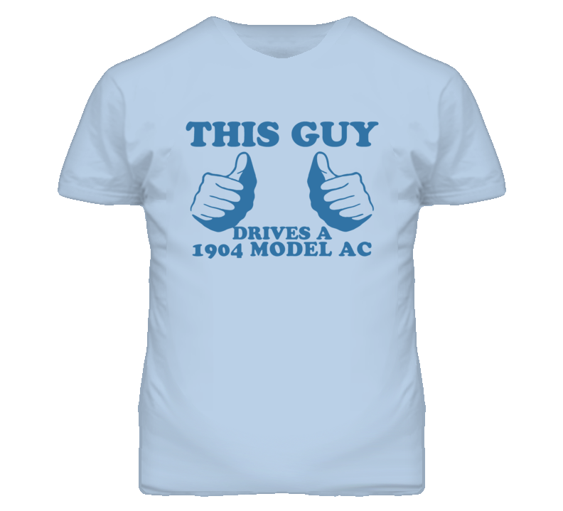 This Guy Drives A 1904 Model AC Car Lover T Shirt