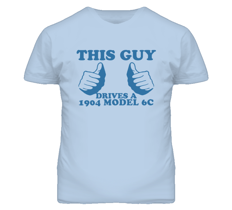 This Guy Drives A 1904 Oldsmobile Model 6C Car Lover T Shirt