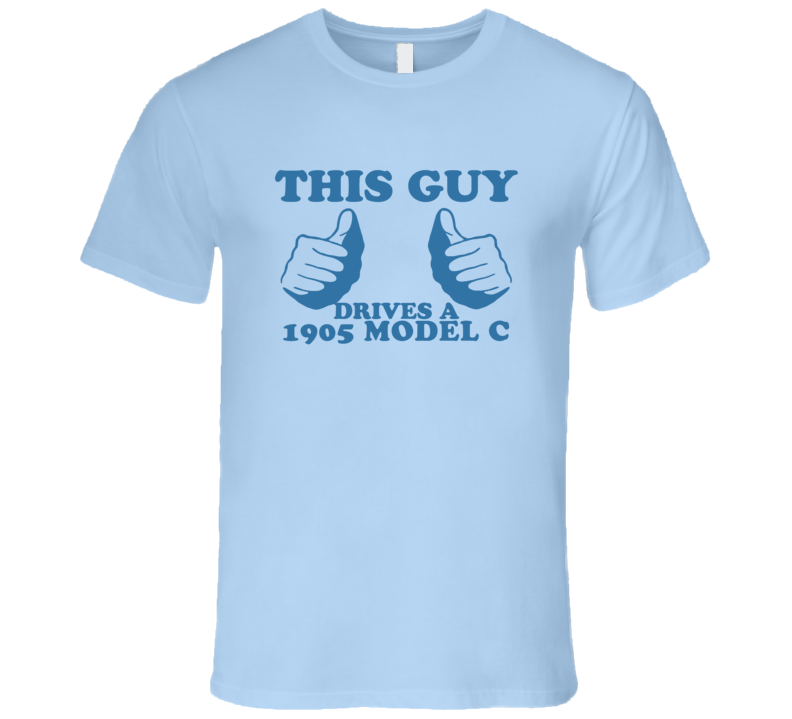 This Guy Drives A 1905 Model C Car Lover T Shirt