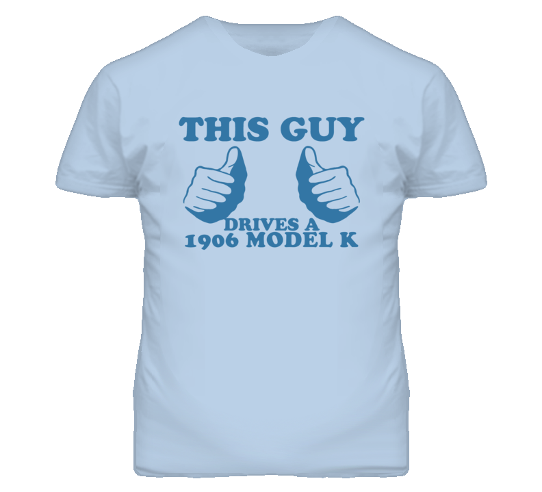 This Guy Drives A 1906 Model K Car Lover T Shirt