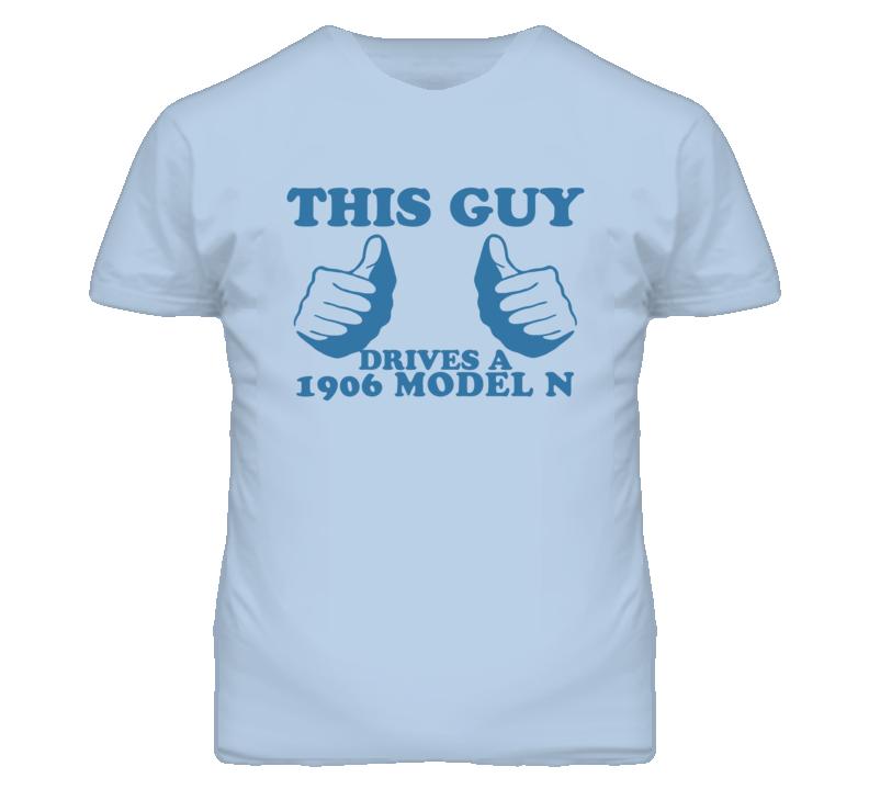 This Guy Drives A 1906 Model N Car Lover T Shirt