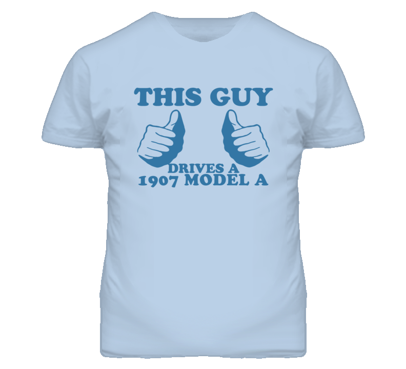 This Guy Drives A 1907 Oldsmobile Model A Car Lover T Shirt
