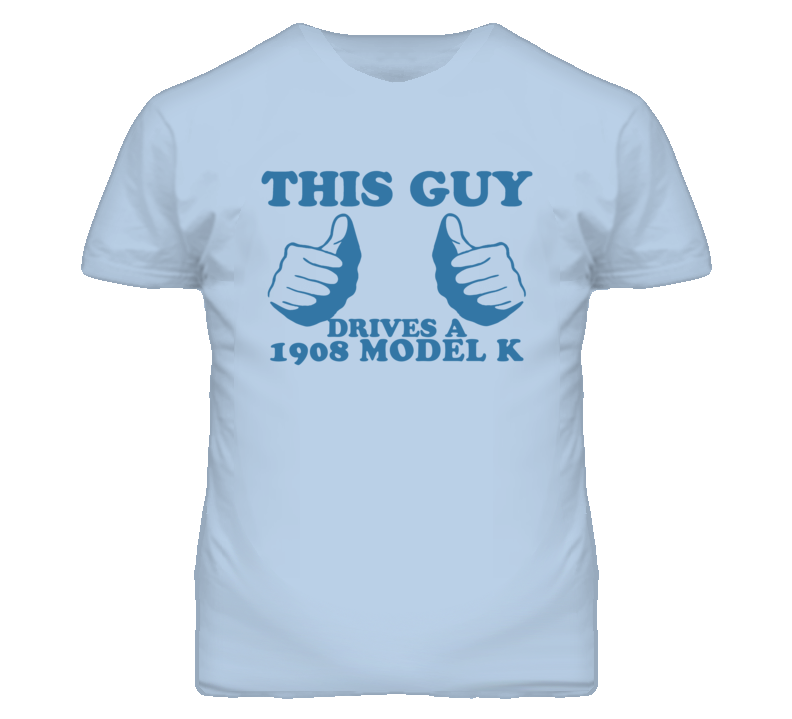 This Guy Drives A 1908 Model K Car Lover T Shirt