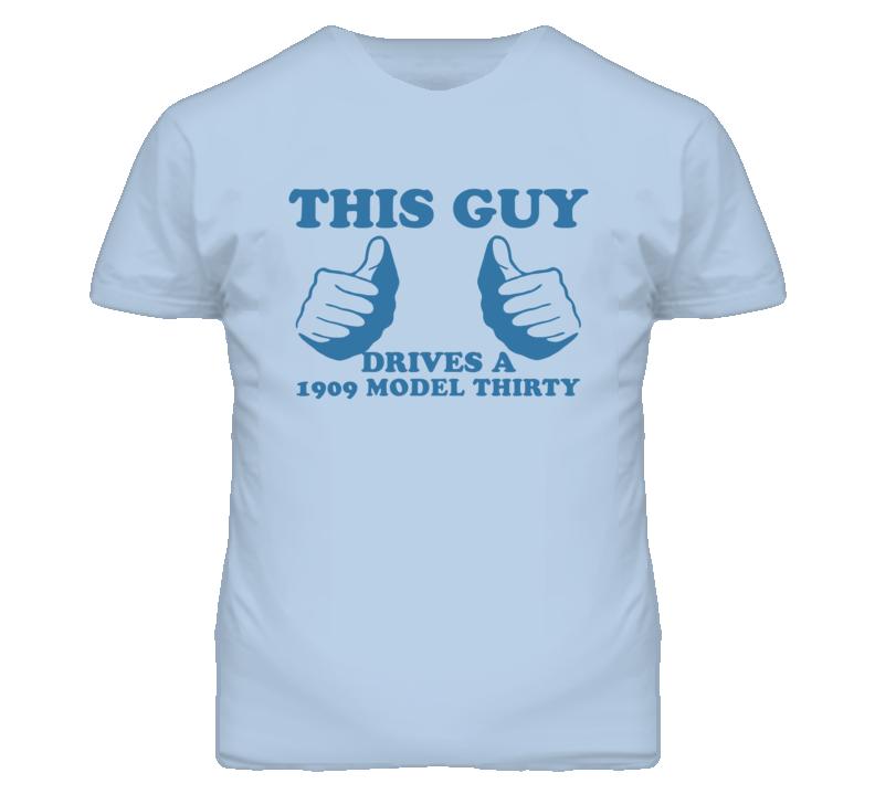 This Guy Drives A 1909 Cadillac Model Thirty Car Lover T Shirt