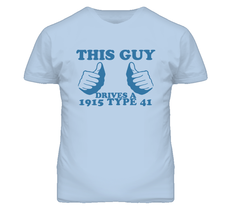 This Guy Drives A 1915 Cadillac Type 41 Car Lover T Shirt