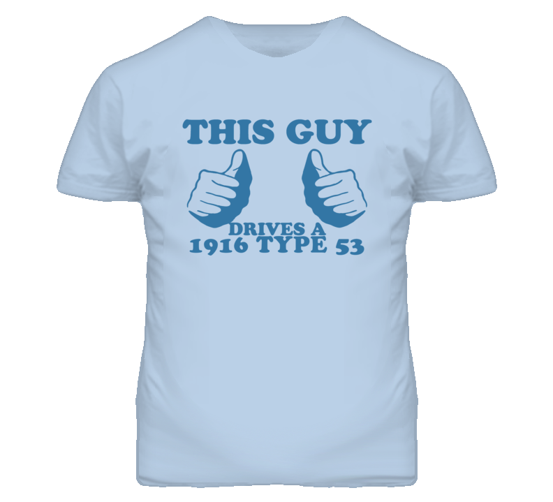 This Guy Drives A 1916 Cadillac Type 53 Car Lover T Shirt